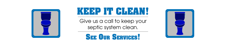 Keep it Clean! | Give us a call to keep your septic system clean. | See Our Services!